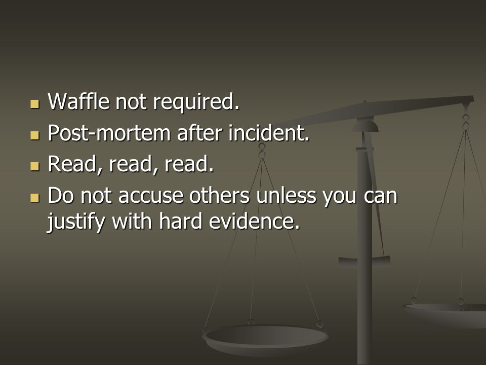 Waffle not required. Waffle not required. Post-mortem after incident.