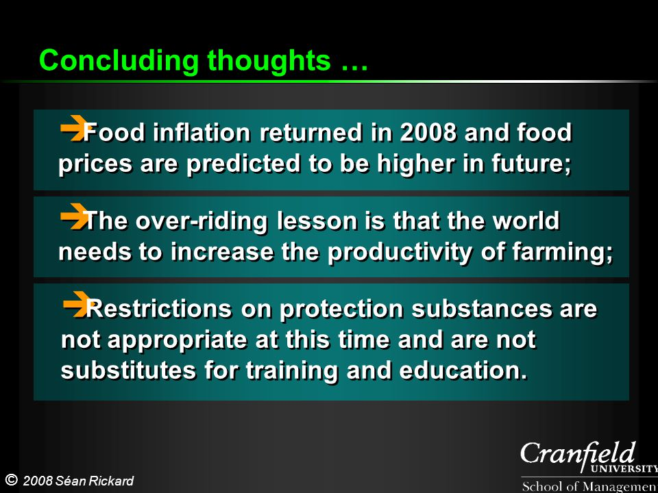 © 2008 Séan Rickard  Food inflation returned in 2008 and food prices are predicted to be higher in future;  The over-riding lesson is that the world