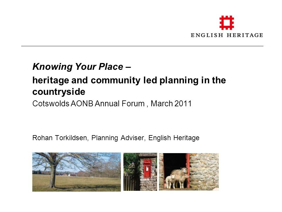 Introduction/purpose/content Context Recent practice The case for considering heritage in community led planning ACRE EH guidance – Knowing Your Place Relevance to the Cotswolds Minster Lovell hall