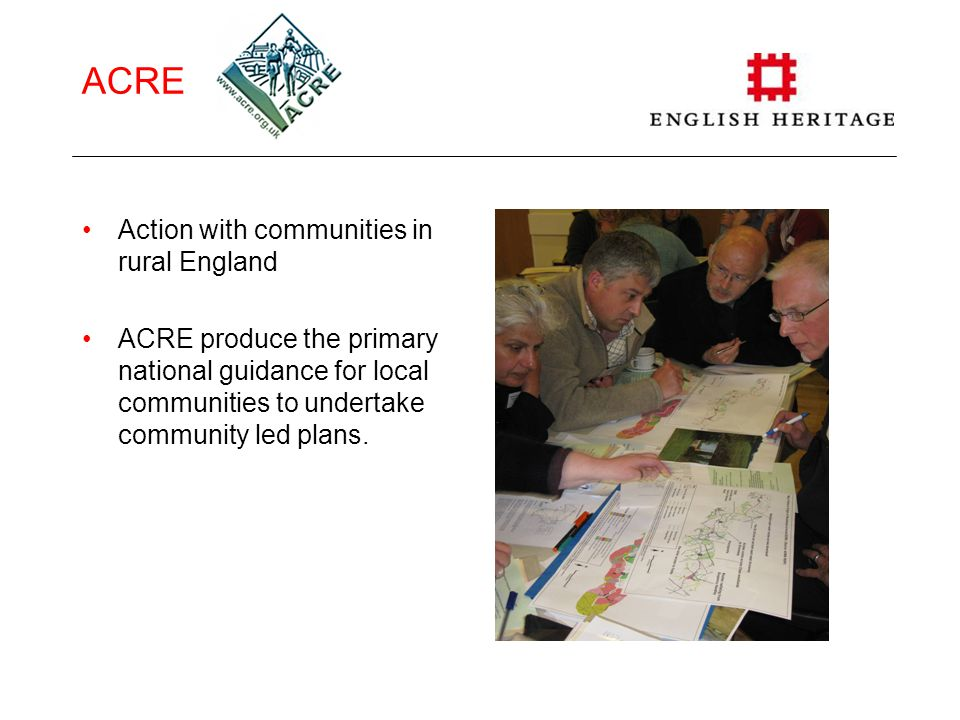ACRE Action with communities in rural England ACRE produce the primary national guidance for local communities to undertake community led plans.