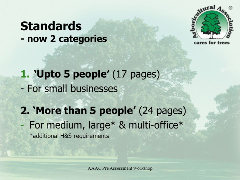 AAAC Pre Assessment Workshop Standards - now 2 categories 1.'Upto 5 people' (17 pages) - For small businesses 2.