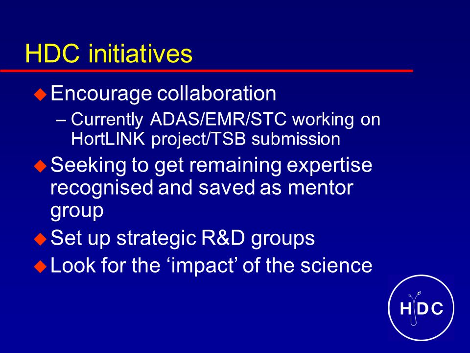 HDC initiatives  Encourage collaboration –Currently ADAS/EMR/STC working on HortLINK project/TSB submission  Seeking to get remaining expertise reco