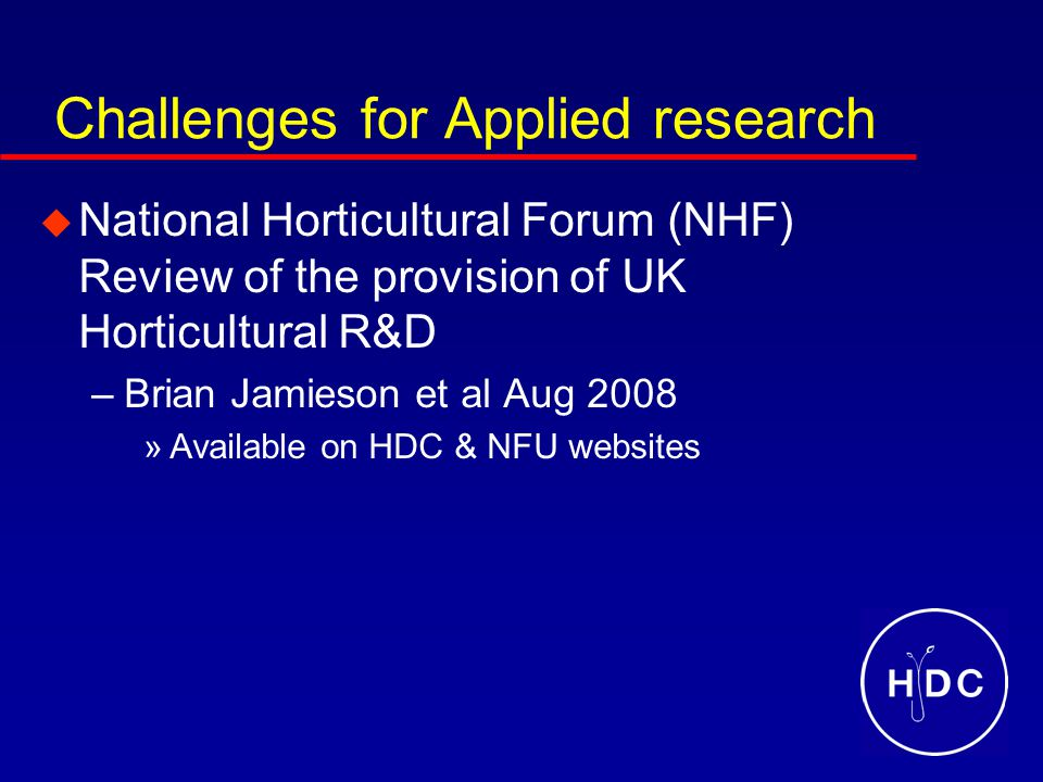 Main Conclusions form the Jamieson review – no: 1  This latter review clearly identified the challenges for the HDC in the light of the falling centralised funding of R&D and support for the existing R&D infrastructure in the UK.