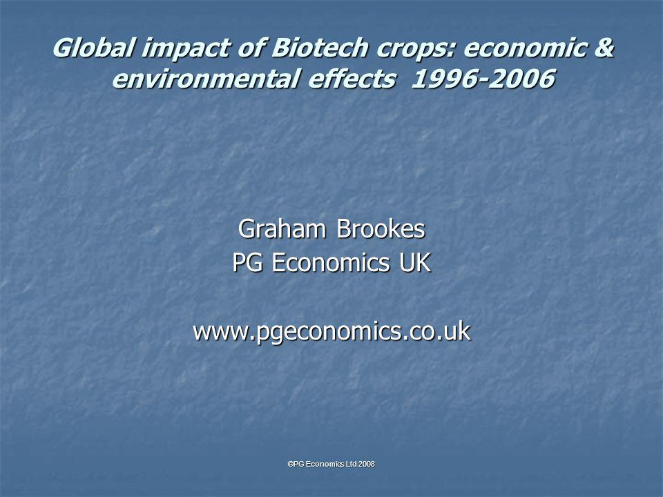 Global impact of Biotech crops: economic & environmental effects 1996-2006 Graham Brookes PG Economics UK www.pgeconomics.co.uk ©PG Economics Ltd 2008