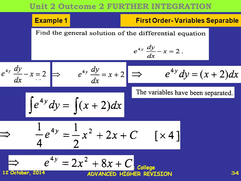 12 October, 2014 St Joseph s College ADVANCED HIGHER REVISION 34 First Order- Variables SeparableExample 1 Unit 2 Outcome 2 FURTHER INTEGRATION