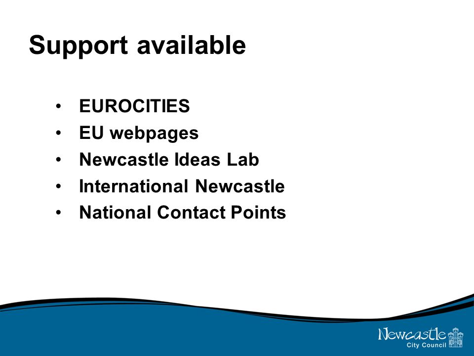 Support available EUROCITIES EU webpages Newcastle Ideas Lab International Newcastle National Contact Points