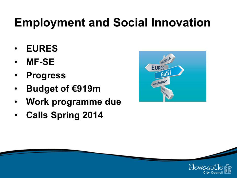 Employment and Social Innovation EURES MF-SE Progress Budget of €919m Work programme due Calls Spring 2014