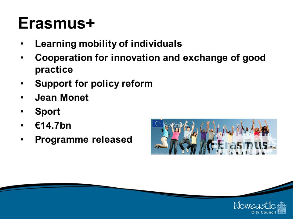 Erasmus+ Learning mobility of individuals Cooperation for innovation and exchange of good practice Support for policy reform Jean Monet Sport €14.7bn
