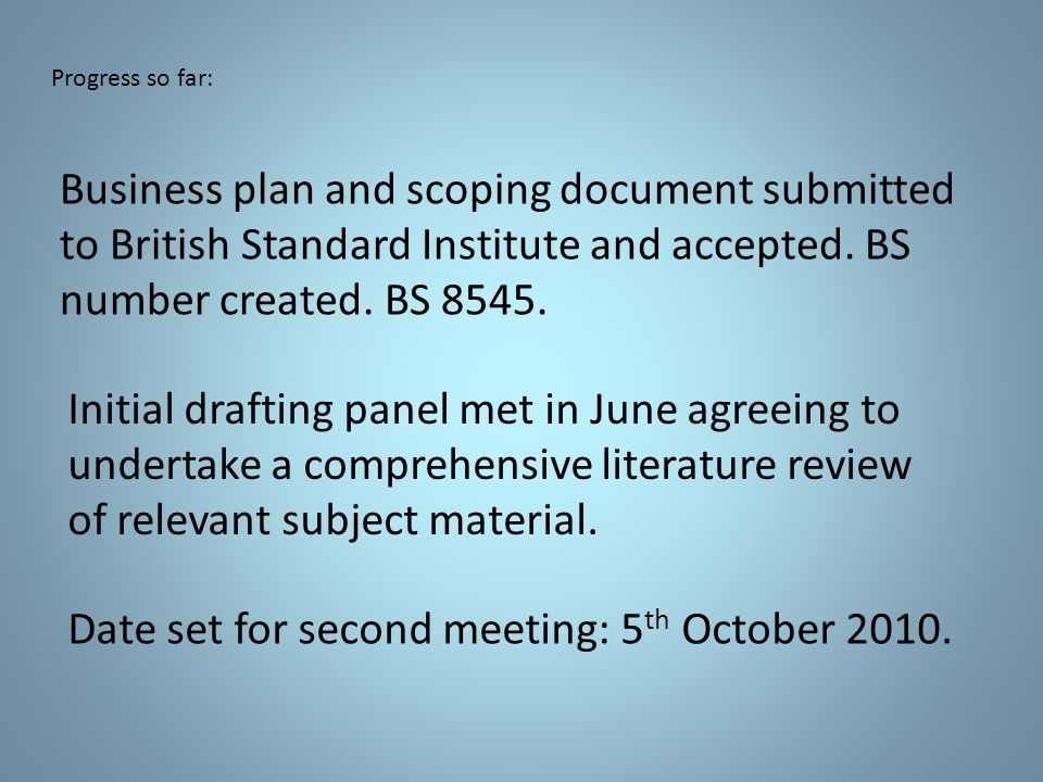 Progress so far: Business plan and scoping document submitted to British Standard Institute and accepted.