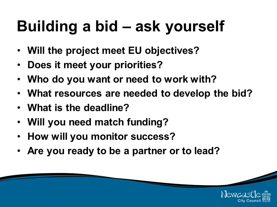 Building a bid – ask yourself Will the project meet EU objectives.