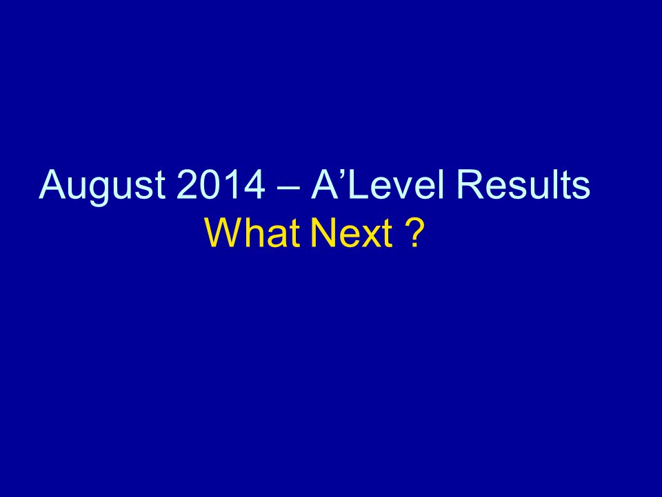August 2014 – A'Level Results What Next