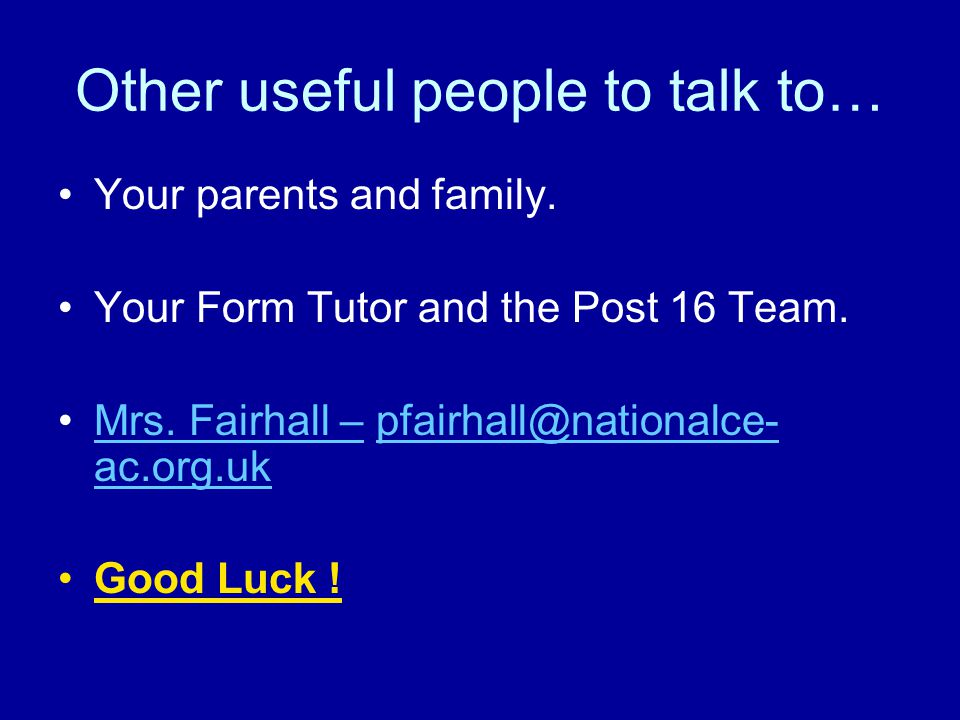 Other useful people to talk to… Your parents and family.