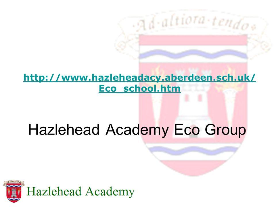 http://www.hazleheadacy.aberdeen.sch.uk/ Eco_school.htm Hazlehead Academy Eco Group