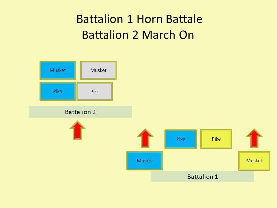 Battalion 1 Horn Battale Battalion 2 March On Musket Pike Musket Pike Musket Battalion 1 Battalion 2