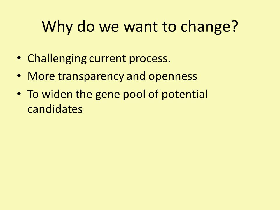 Why do we want to change. Challenging current process.