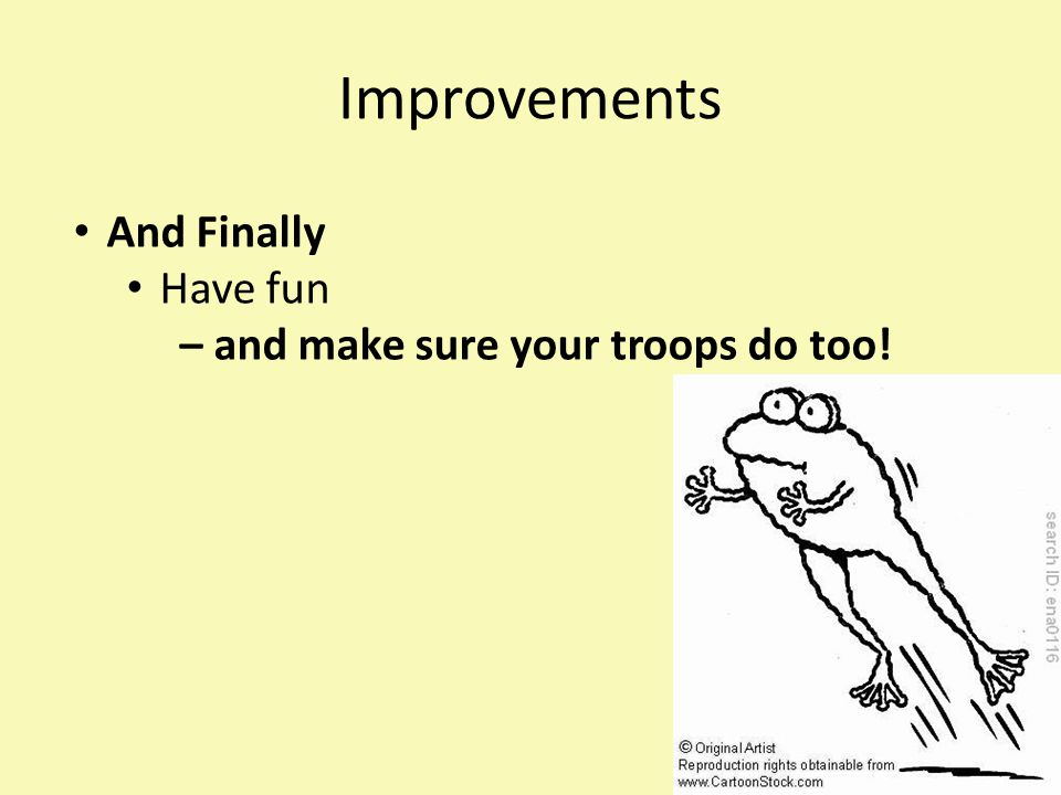 Improvements And Finally Have fun – and make sure your troops do too!