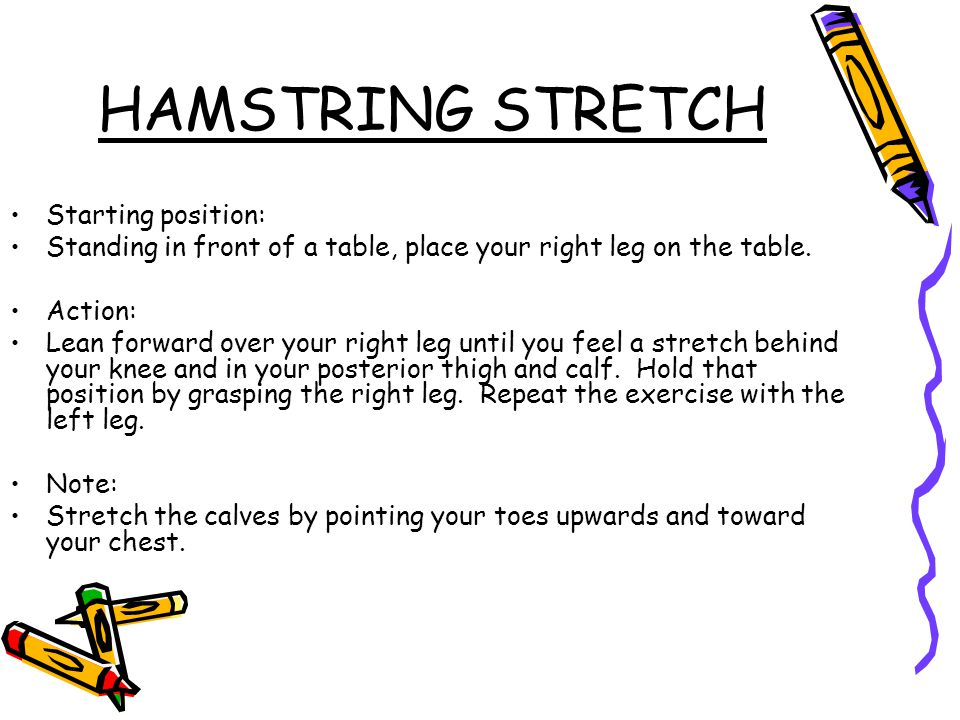 HAMSTRING STRETCH Starting position: Standing in front of a table, place your right leg on the table.