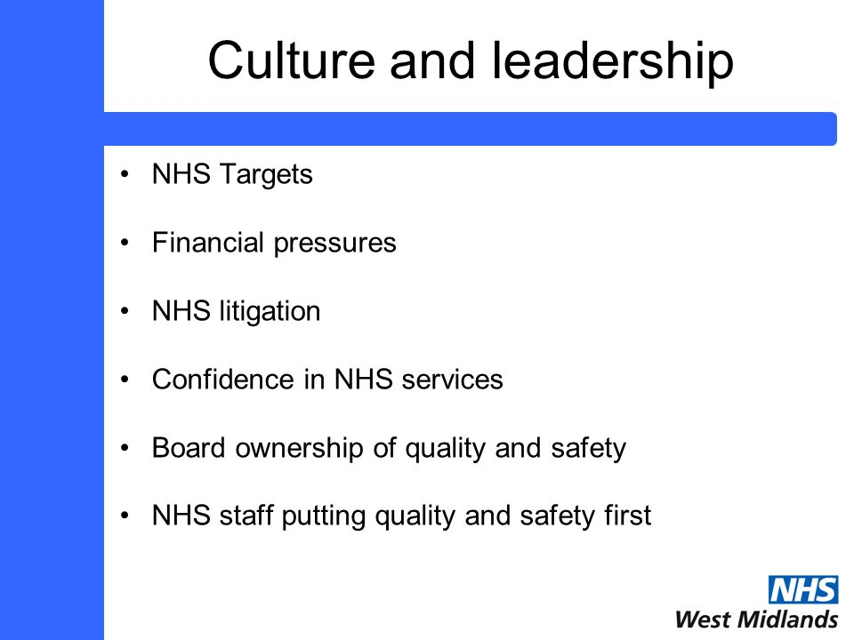 Culture and leadership NHS Targets Financial pressures NHS litigation Confidence in NHS services Board ownership of quality and safety NHS staff putting quality and safety first