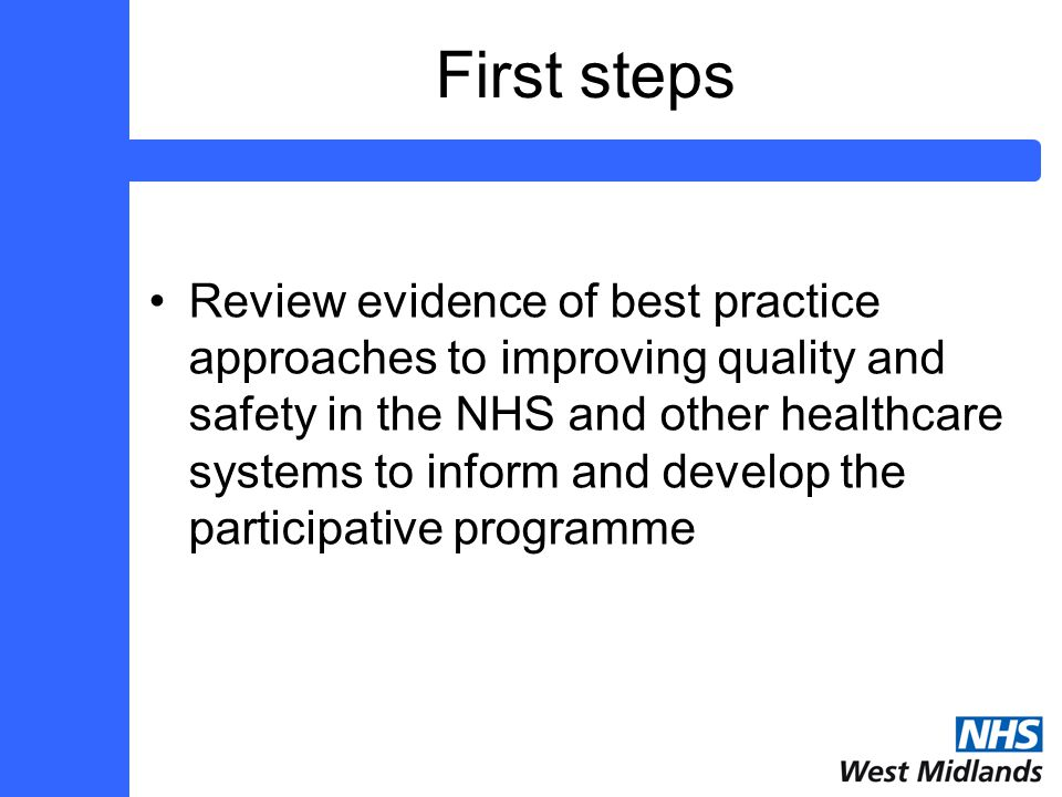 First steps Review evidence of best practice approaches to improving quality and safety in the NHS and other healthcare systems to inform and develop the participative programme