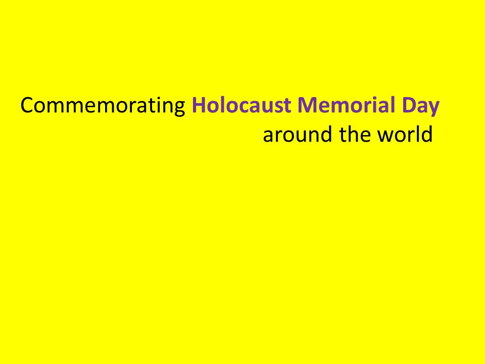 Commemorating Holocaust Memorial Day around the world