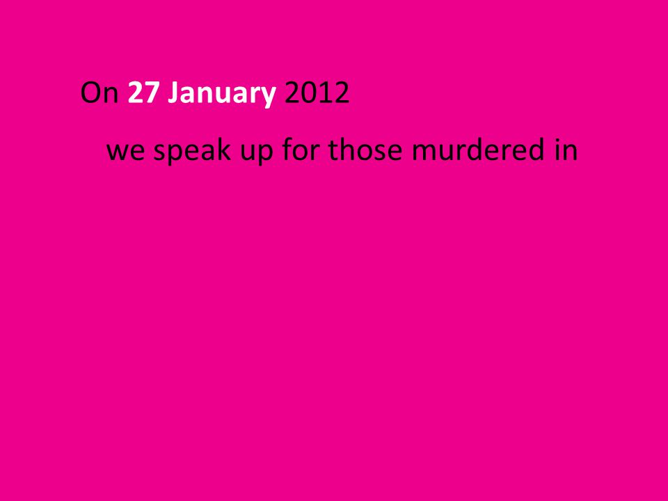 we speak up for those murdered in On 27 January 2012