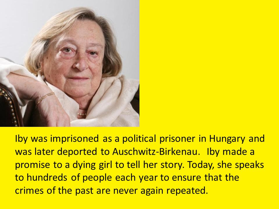 Iby was imprisoned as a political prisoner in Hungary and was later deported to Auschwitz-Birkenau.
