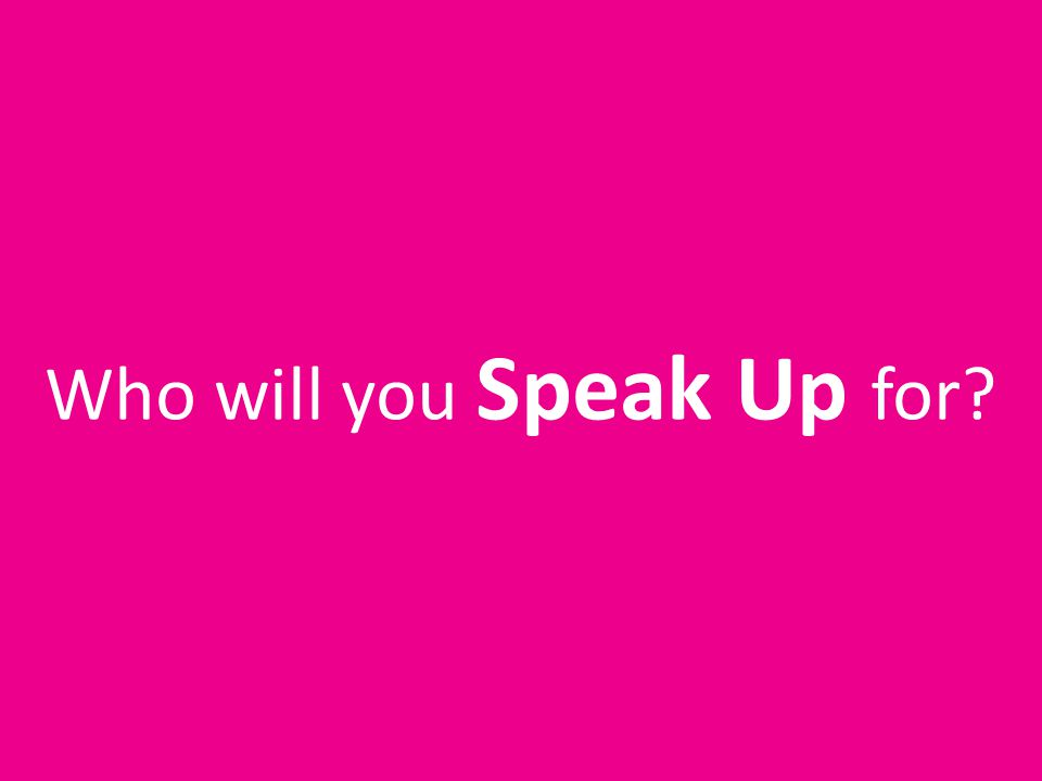 Who will you Speak Up for
