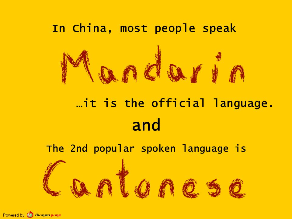 In China, most people speak The 2nd popular spoken language is and …it is the official language. Powered by