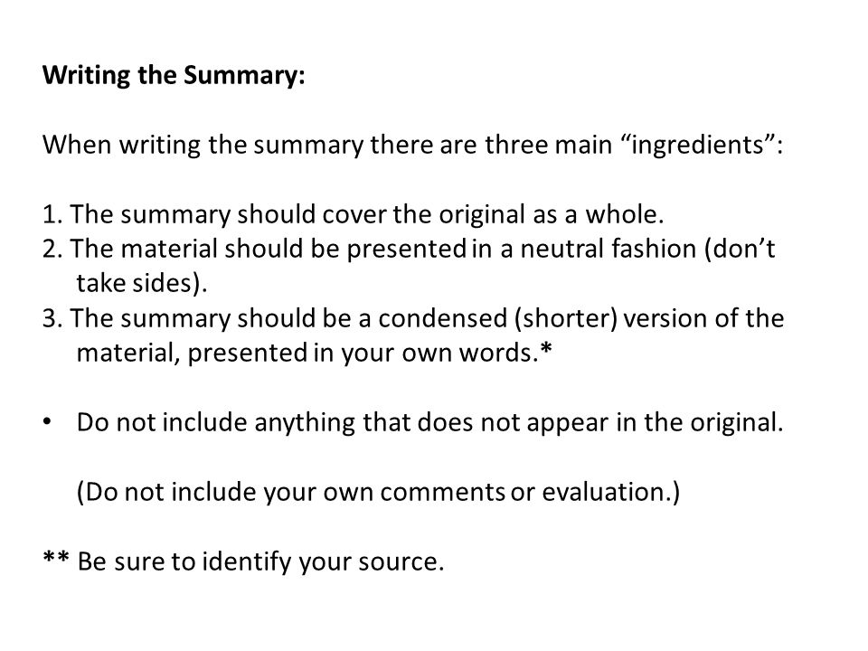 Writing the Summary: When writing the summary there are three main ingredients : 1.