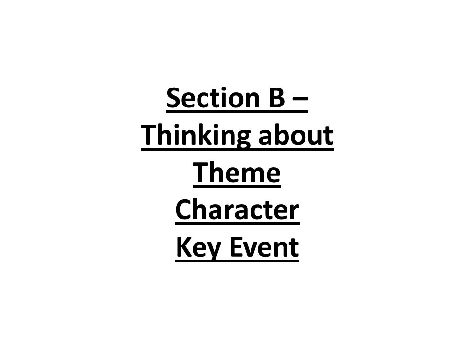 Section B – Thinking about Theme Character Key Event