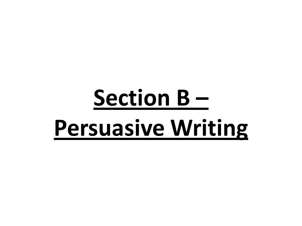 Section B – Persuasive Writing