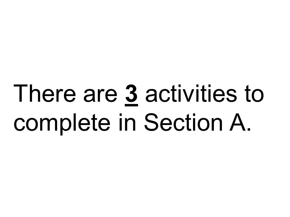 There are 3 activities to complete in Section A.