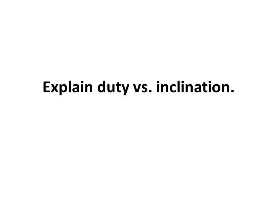 Explain duty vs. inclination.