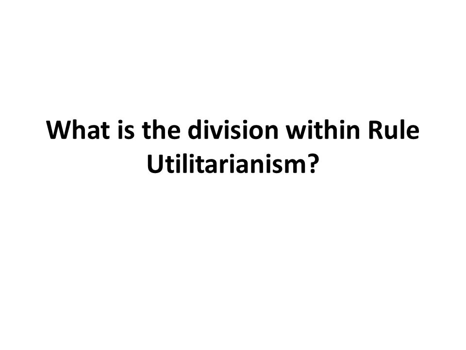 What is the division within Rule Utilitarianism?