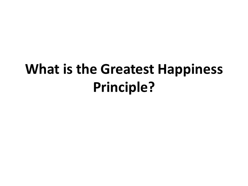 What is the Greatest Happiness Principle?