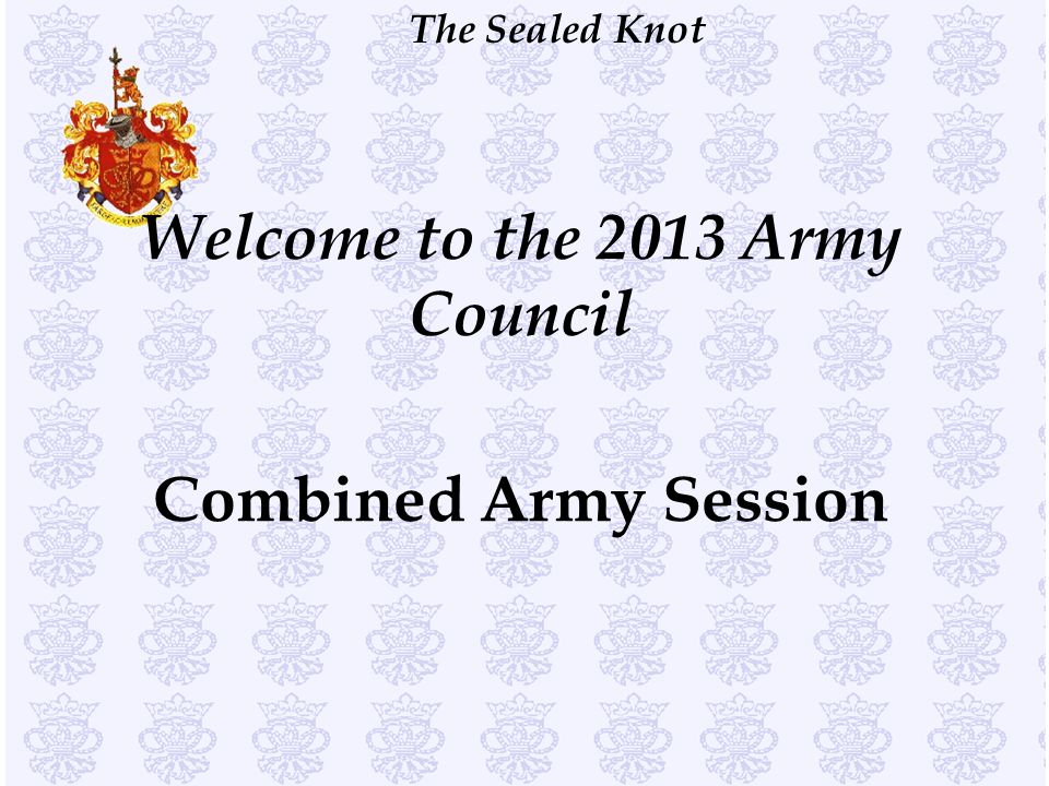 The Sealed Knot Welcome to the 2013 Army Council Combined Army Session