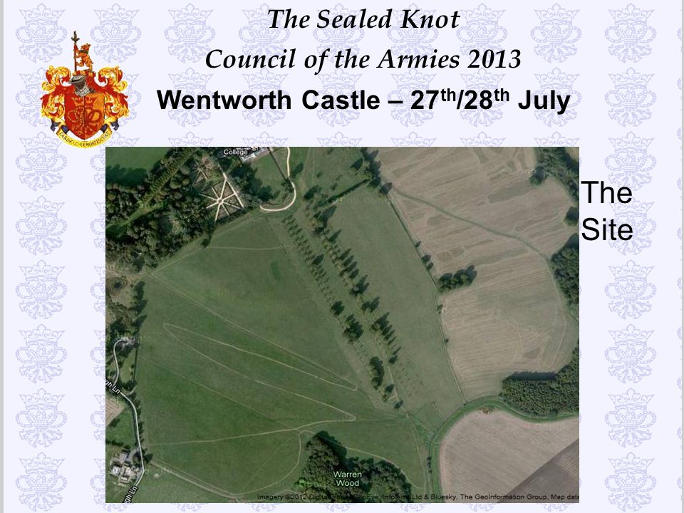 The Sealed Knot Council of the Armies 2013 Wentworth Castle – 27 th /28 th July The Site