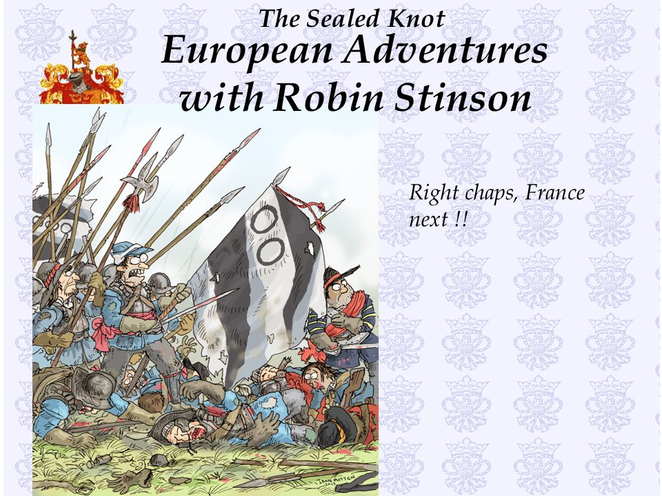 The Sealed Knot European Adventures with Robin Stinson Right chaps, France next !!