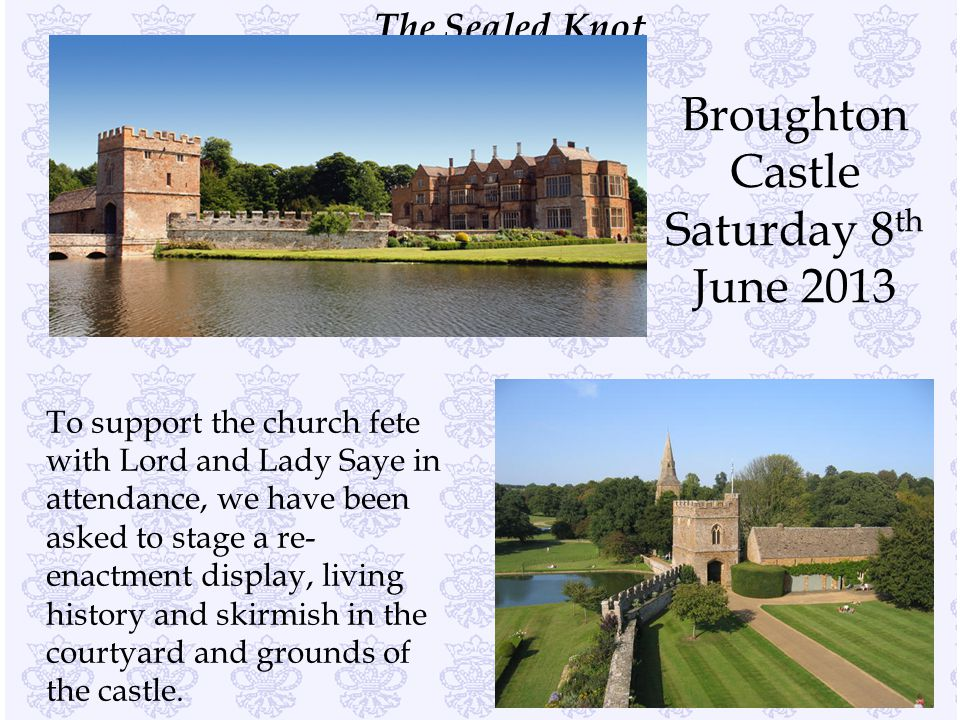 The Sealed Knot To support the church fete with Lord and Lady Saye in attendance, we have been asked to stage a re- enactment display, living history