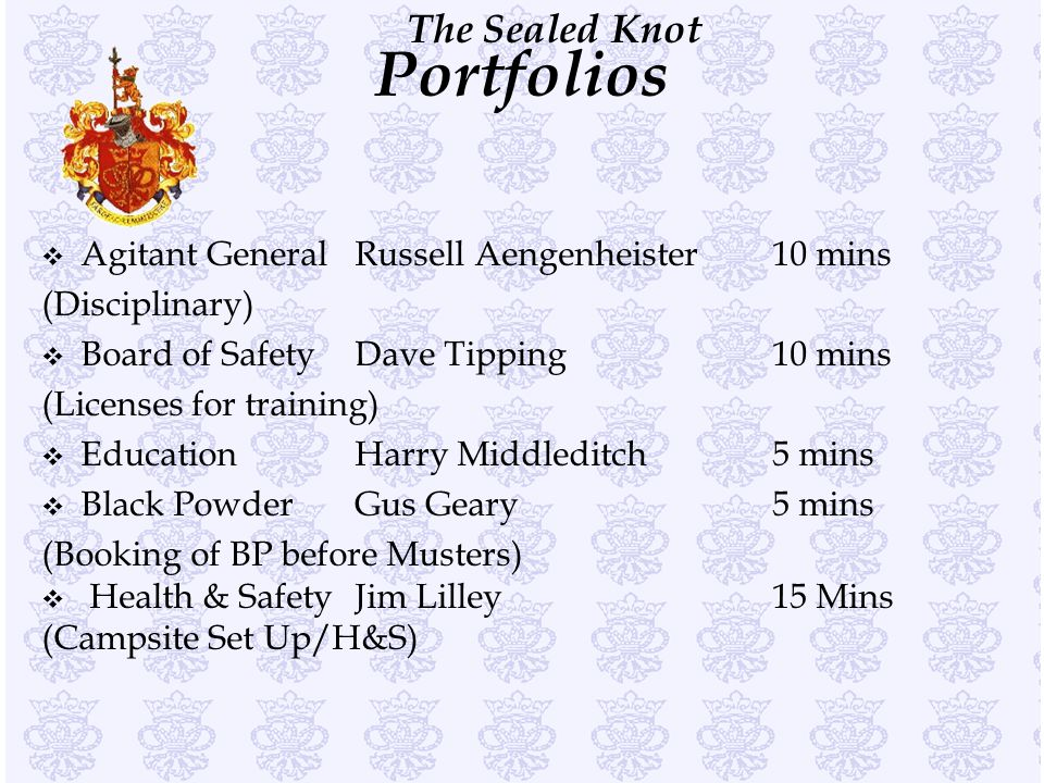 The Sealed Knot Portfolios v Agitant General Russell Aengenheister10 mins (Disciplinary) v Board of Safety Dave Tipping10 mins (Licenses for training)
