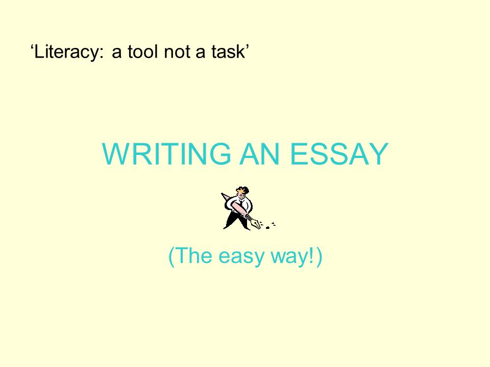 WRITING AN ESSAY (The easy way!) 'Literacy: a tool not a task'