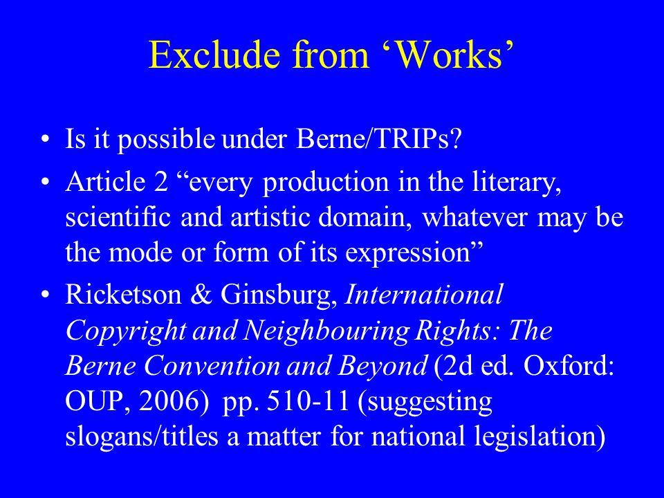 Exclude from 'Works' Is it possible under Berne/TRIPs.