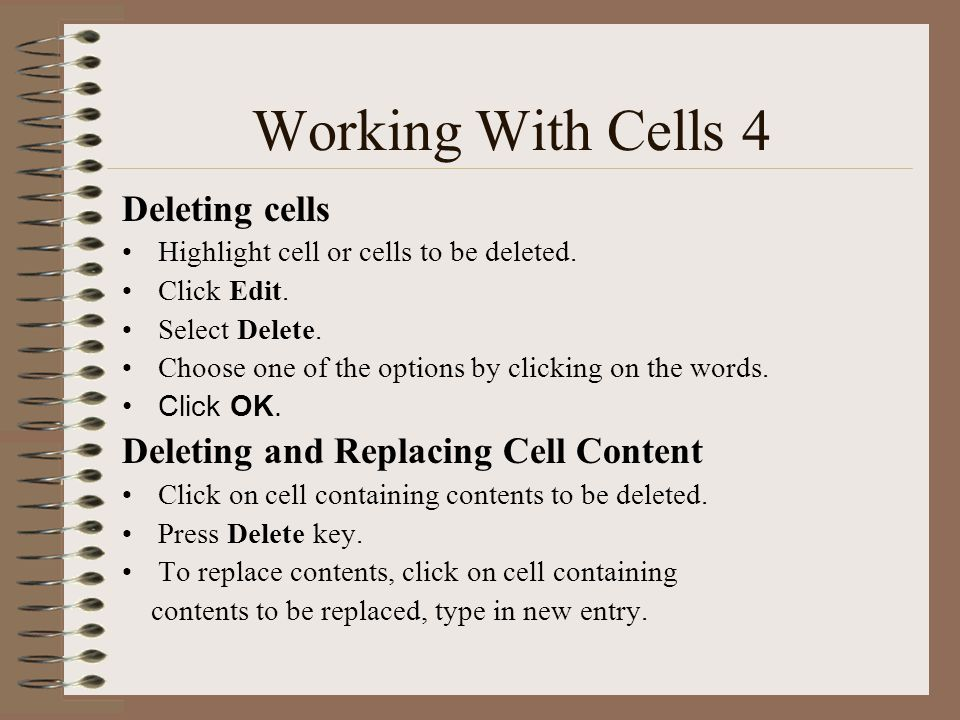 Working With Cells 4 Deleting cells Highlight cell or cells to be deleted.