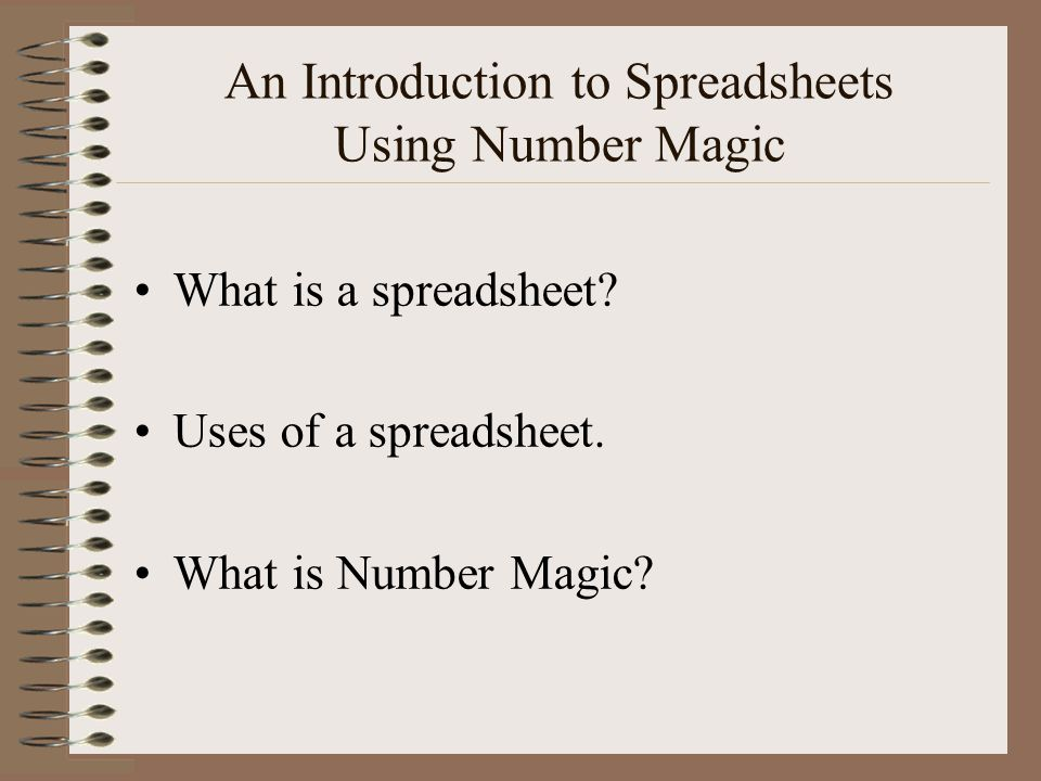 An Introduction to Spreadsheets Using Number Magic What is a spreadsheet.