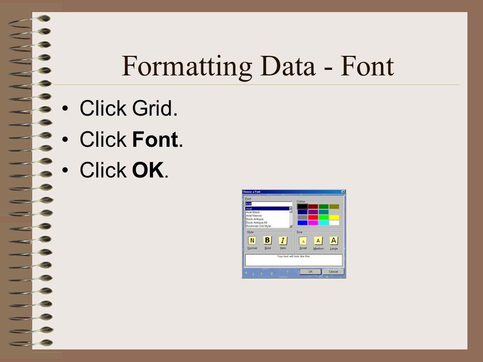 Formatting Data - Font Click Grid. Click Font. Click OK.