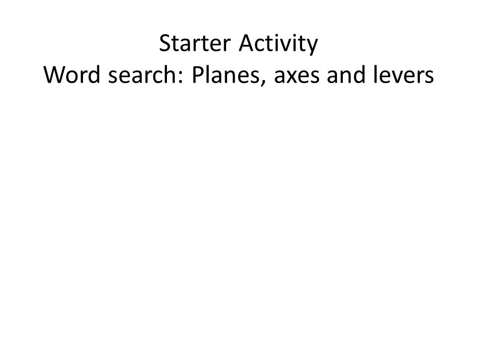 Starter Activity Word search: Planes, axes and levers