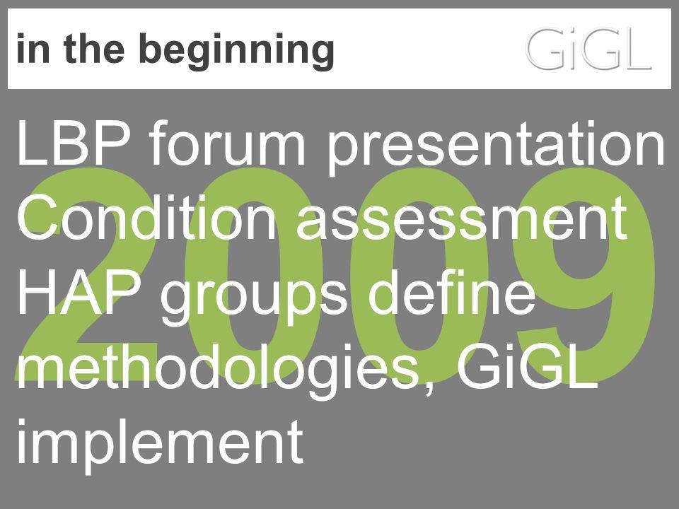 in the beginning 2009 LBP forum presentation Condition assessment HAP groups define methodologies, GiGL implement