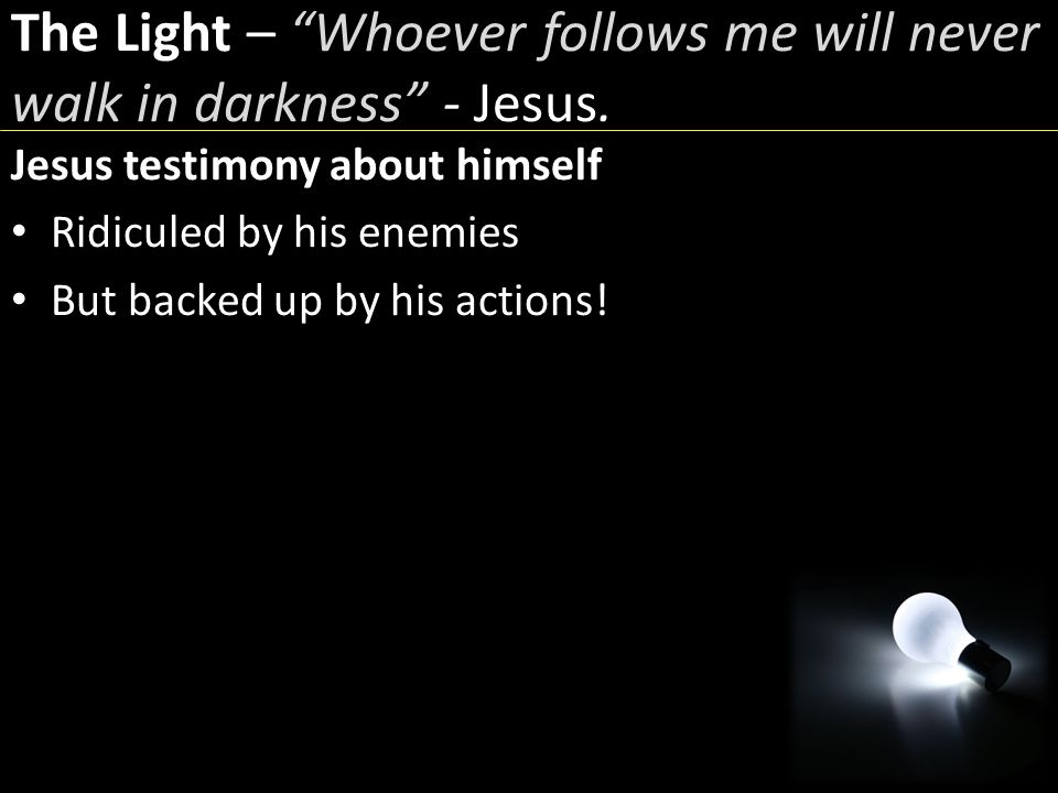 Whoever follows me will never walk in darkness The Light – Whoever follows me will never walk in darkness - Jesus.