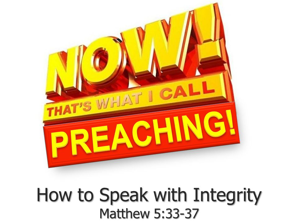How to Speak with Integrity Matthew 5:33-37