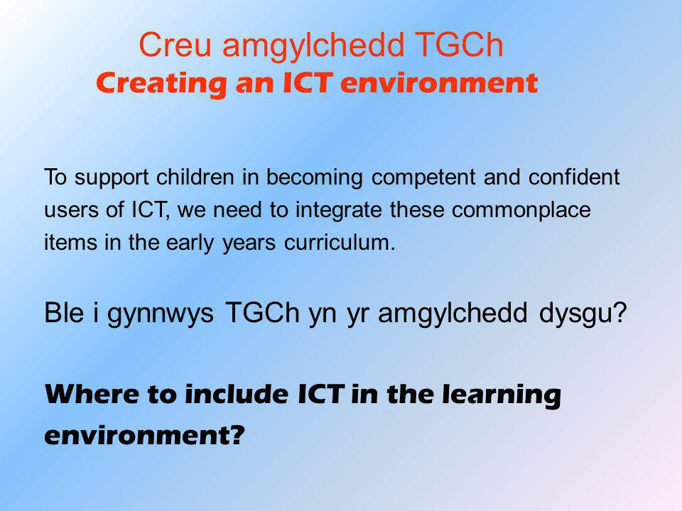 To support children in becoming competent and confident users of ICT, we need to integrate these commonplace items in the early years curriculum. Ble
